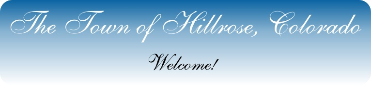 The Town of Hillrose Colorado Welcome